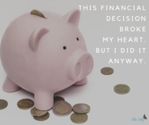This Financial Decision Broke My Heart… But I Did It Anyway